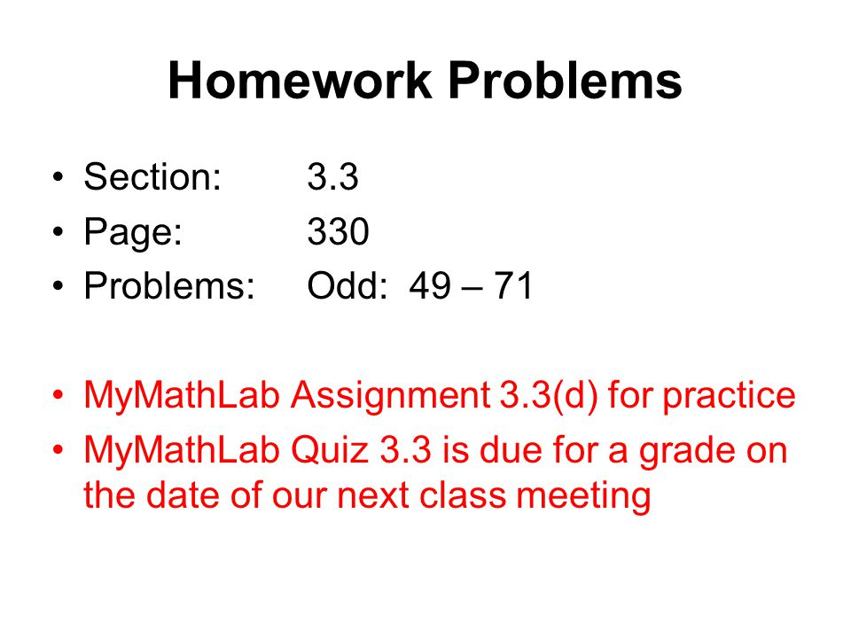 Homework Problems Section: 3.3 Page: 330 Problems: Odd: 49 – 71