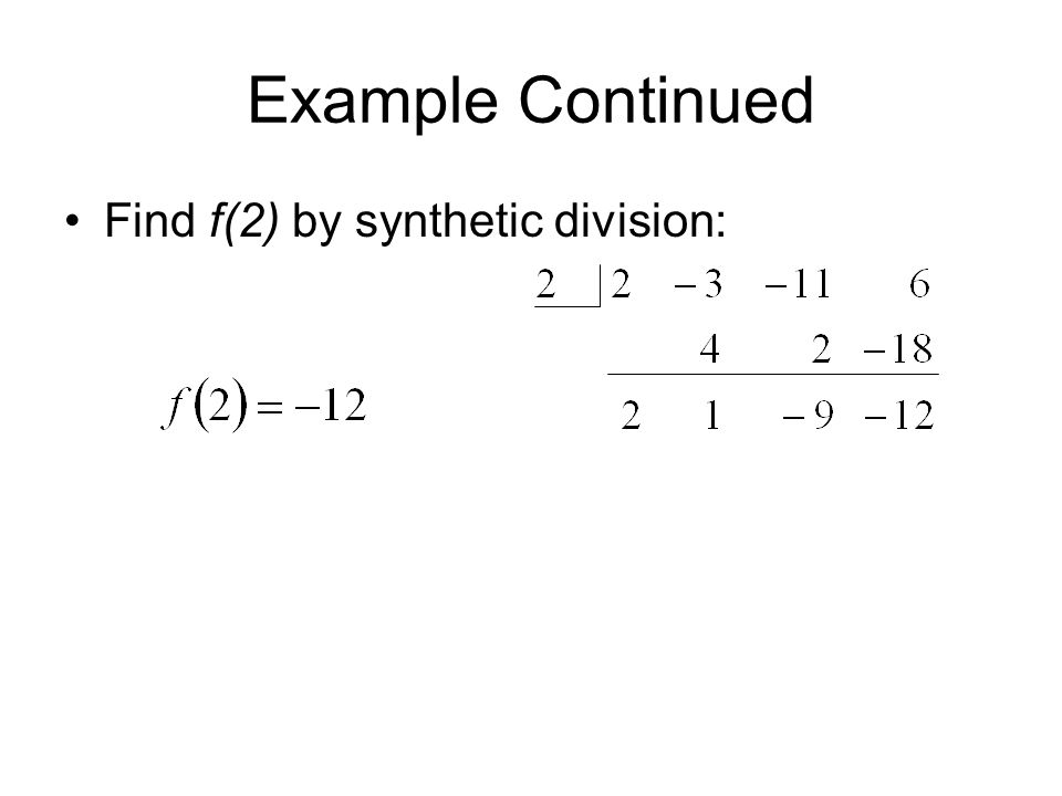 Example Continued Find f(2) by synthetic division: