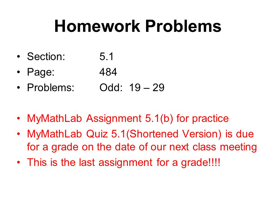 Homework Problems Section: 5.1 Page: 484 Problems: Odd: 19 – 29