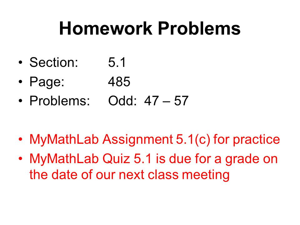 Homework Problems Section: 5.1 Page: 485 Problems: Odd: 47 – 57
