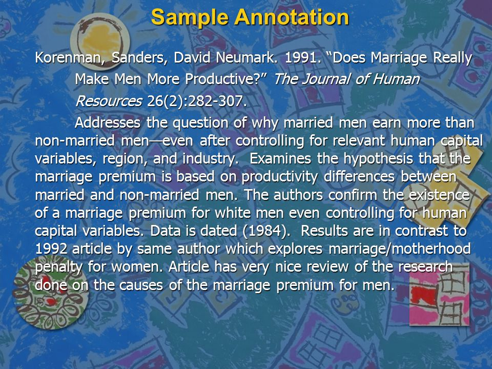 Sample Annotation Korenman, Sanders, David Neumark. 1991. Does Marriage Really. Make Men More Productive The Journal of Human.
