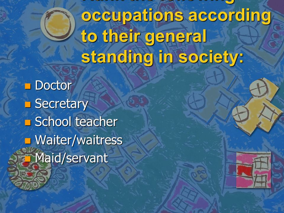 Rank the following occupations according to their general standing in society: