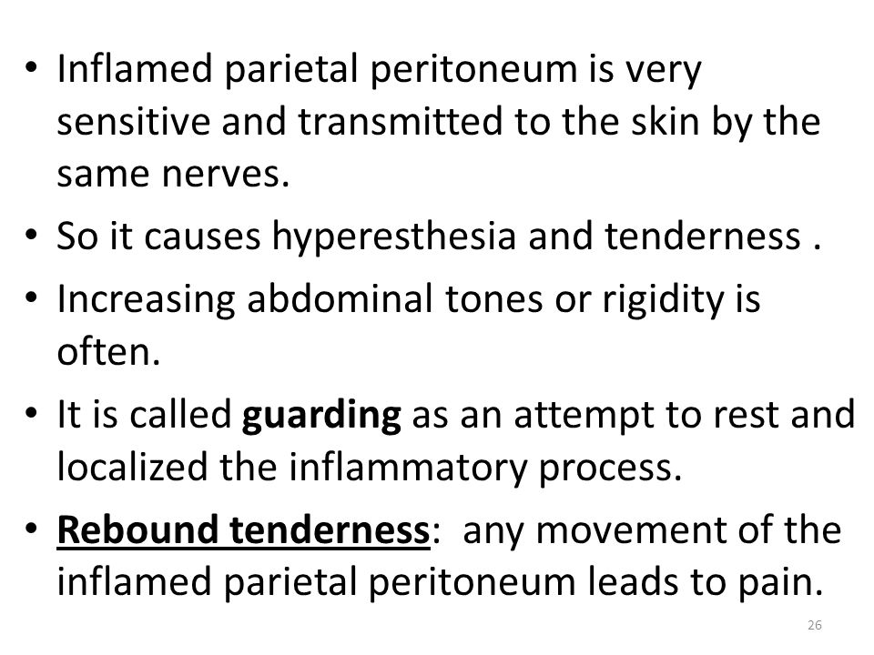 Inflamed parietal peritoneum is very sensitive and transmitted to the skin by the same nerves.