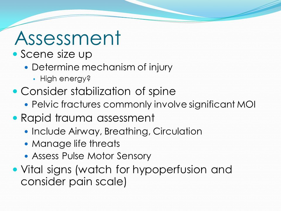 Assessment Scene size up Consider stabilization of spine