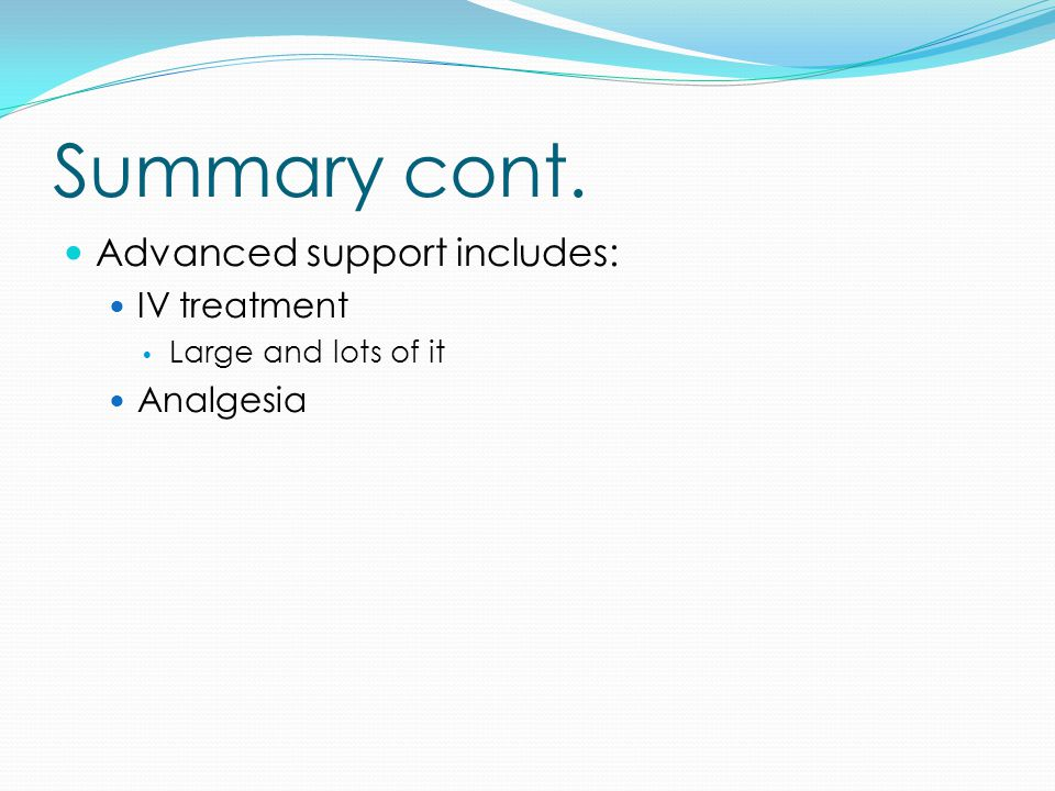 Summary cont. Advanced support includes: IV treatment Analgesia