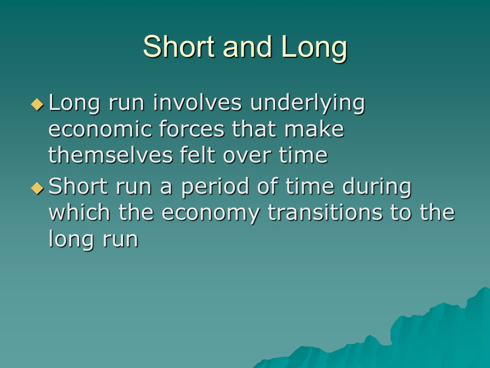 Short and Long Long run involves underlying economic forces that make themselves felt over time.