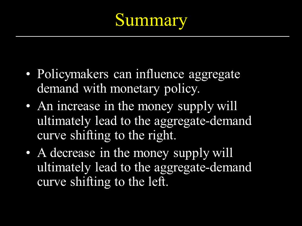 Summary Policymakers can influence aggregate demand with monetary policy.