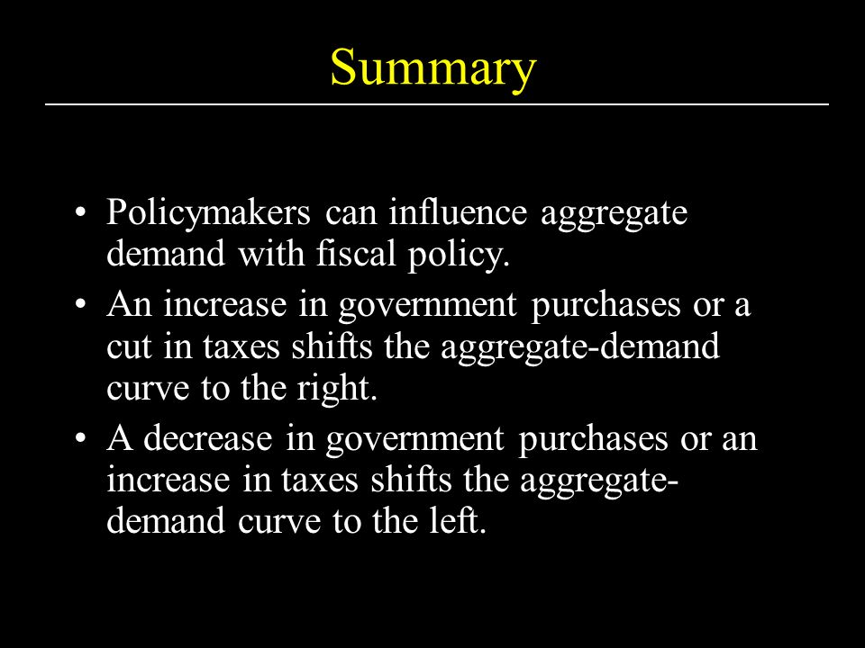 Summary Policymakers can influence aggregate demand with fiscal policy.