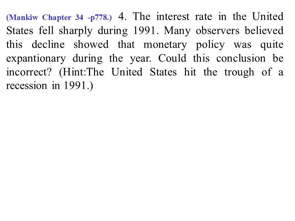 (Mankiw Chapter 34 -p778.) 4. The interest rate in the United States fell sharply during 1991.