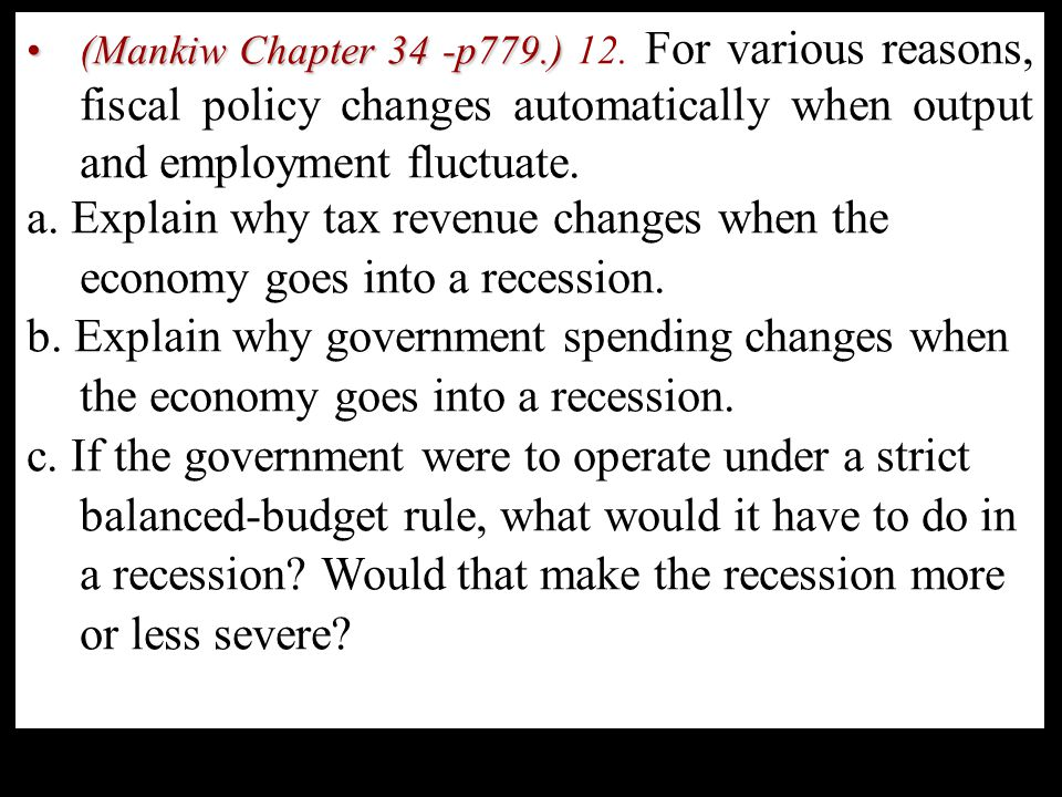 (Mankiw Chapter 34 -p779.) 12. For various reasons, fiscal policy changes automatically when output and employment fluctuate.