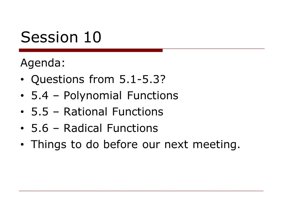 Session 10 Agenda: Questions from 5.1-5.3 5.4 – Polynomial Functions