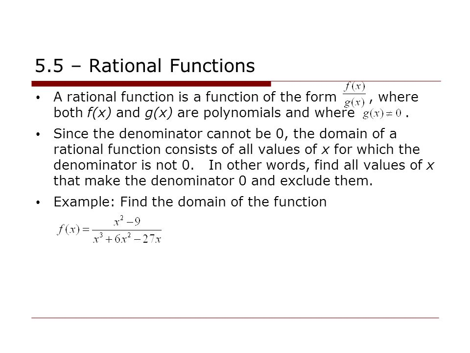 5.5 – Rational Functions A rational function is a function of the form , where both f(x) and g(x) are polynomials and where .