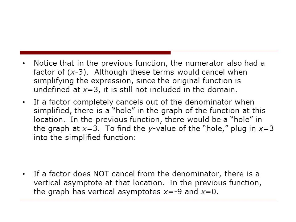 Notice that in the previous function, the numerator also had a factor of (x-3). Although these terms would cancel when simplifying the expression, since the original function is undefined at x=3, it is still not included in the domain.