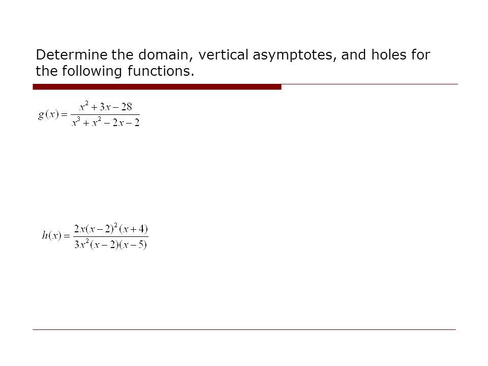 Determine the domain, vertical asymptotes, and holes for the following functions.