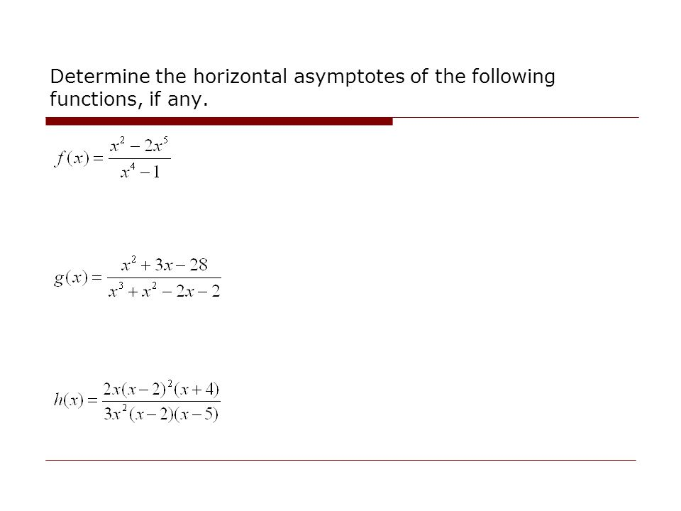 Determine the horizontal asymptotes of the following functions, if any.