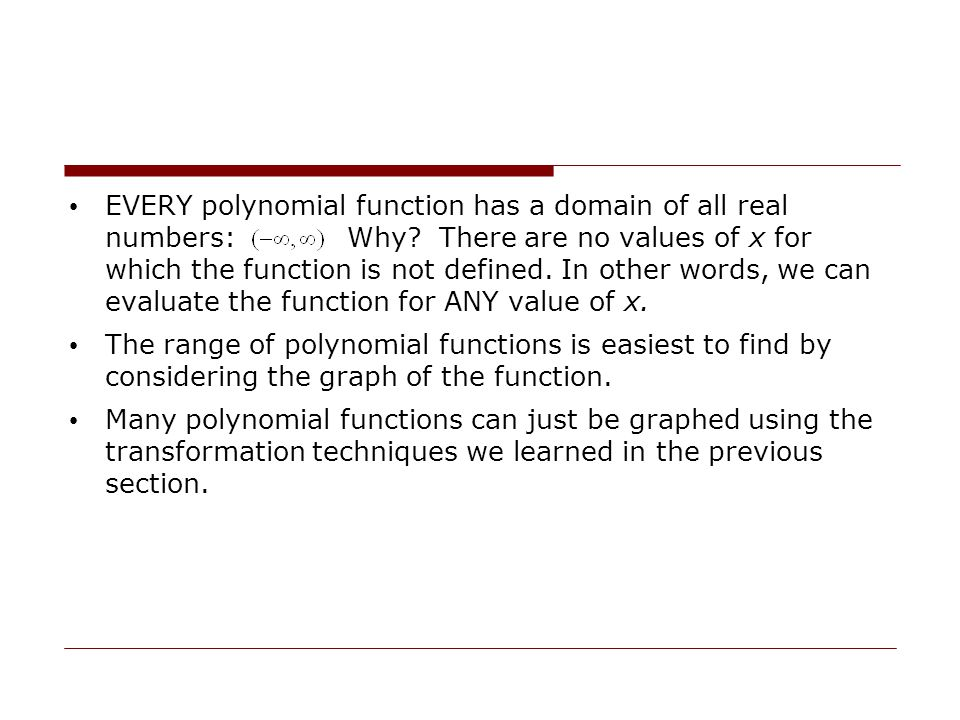 EVERY polynomial function has a domain of all real numbers: Why