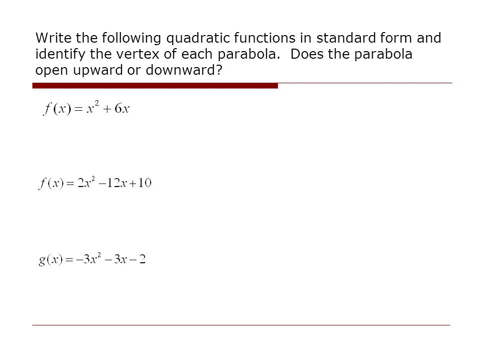 Write the following quadratic functions in standard form and identify the vertex of each parabola.