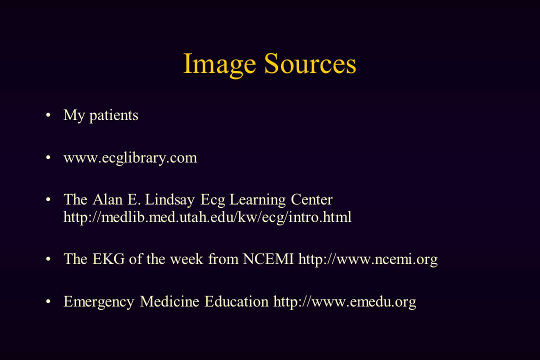 Image Sources My patients www.ecglibrary.com