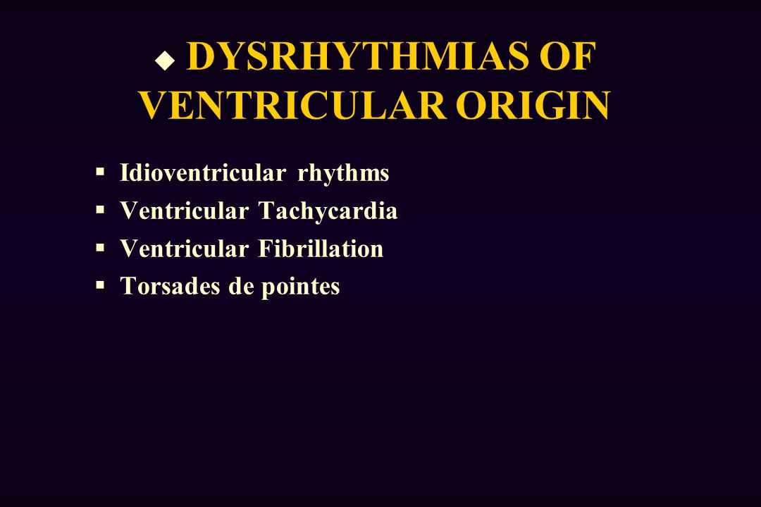 DYSRHYTHMIAS OF VENTRICULAR ORIGIN