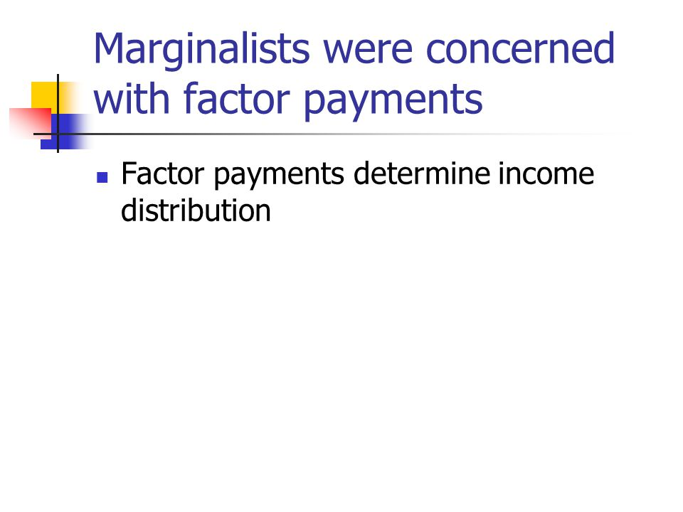 Marginalists were concerned with factor payments