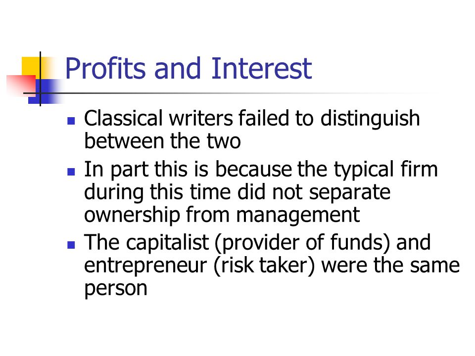 Profits and Interest Classical writers failed to distinguish between the two.