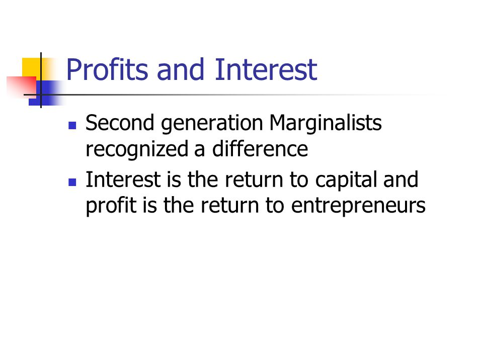 Profits and Interest Second generation Marginalists recognized a difference.