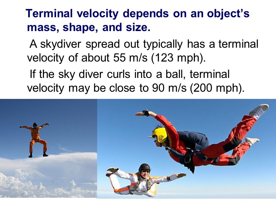 Terminal velocity depends on an object's mass, shape, and size.