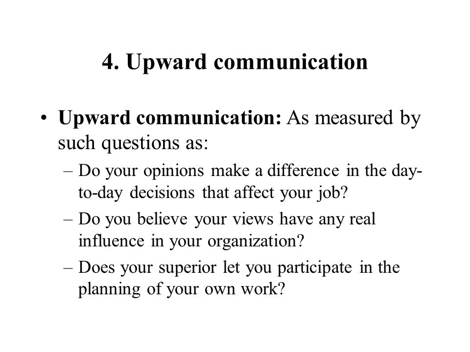 4. Upward communication Upward communication: As measured by such questions as: