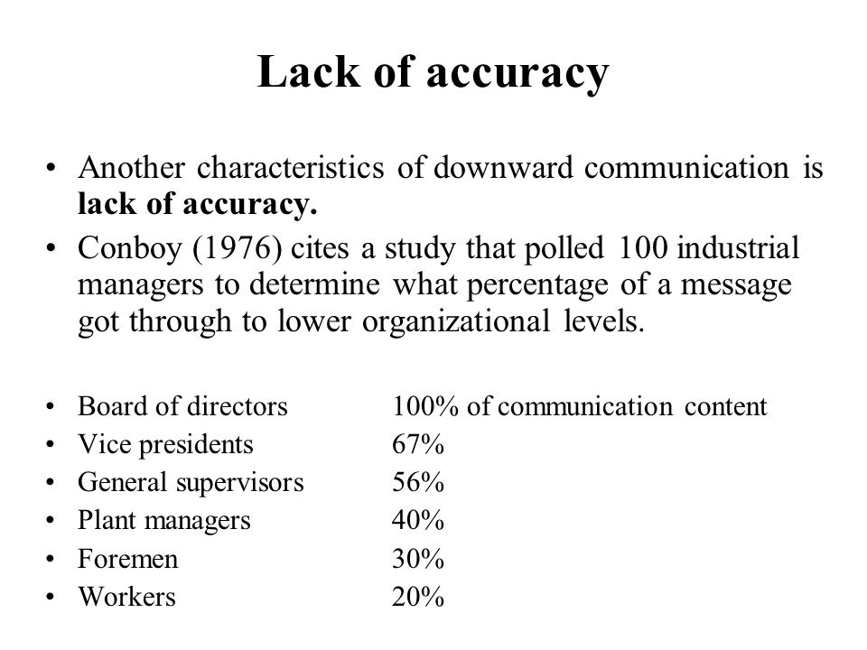 Lack of accuracy Another characteristics of downward communication is lack of accuracy.