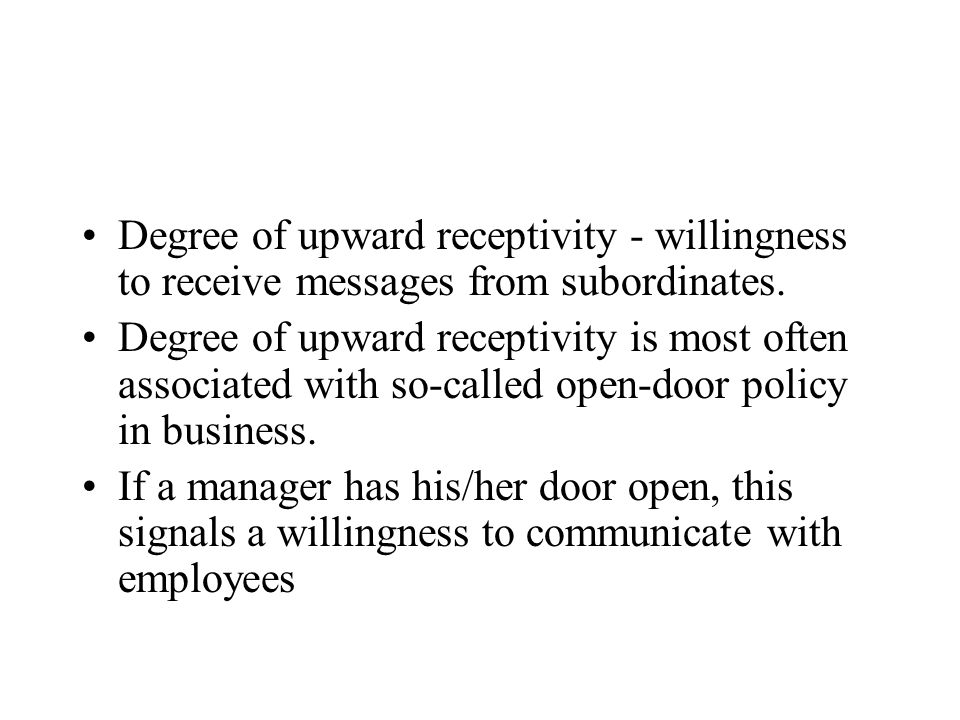 Degree of upward receptivity - willingness to receive messages from subordinates.