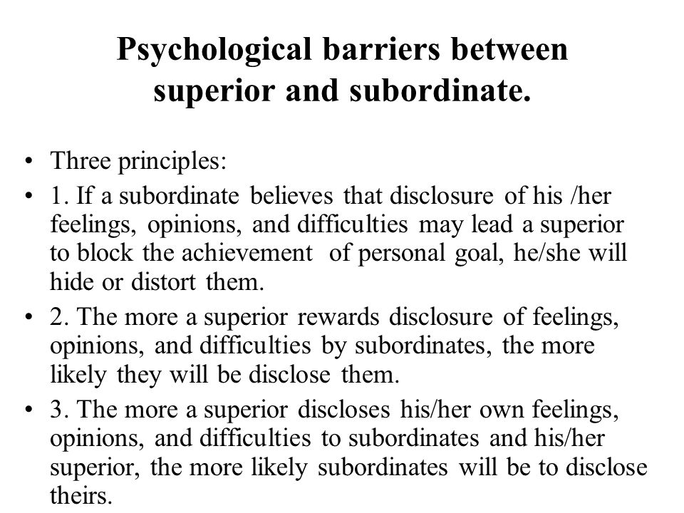 Psychological barriers between superior and subordinate.