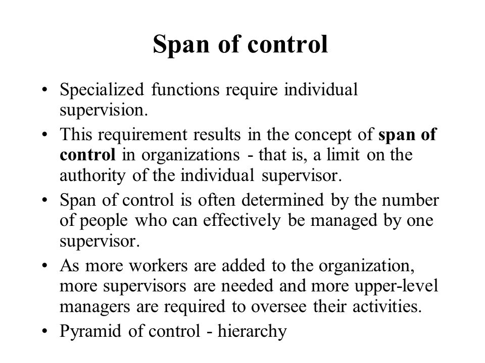 Span of control Specialized functions require individual supervision.