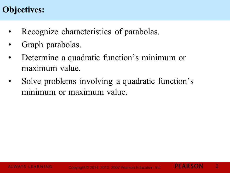 Objectives: Recognize characteristics of parabolas. Graph parabolas. Determine a quadratic function's minimum or maximum value.