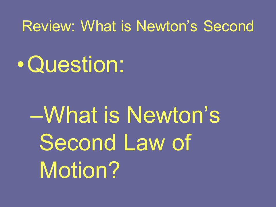 Review: What is Newton's Second