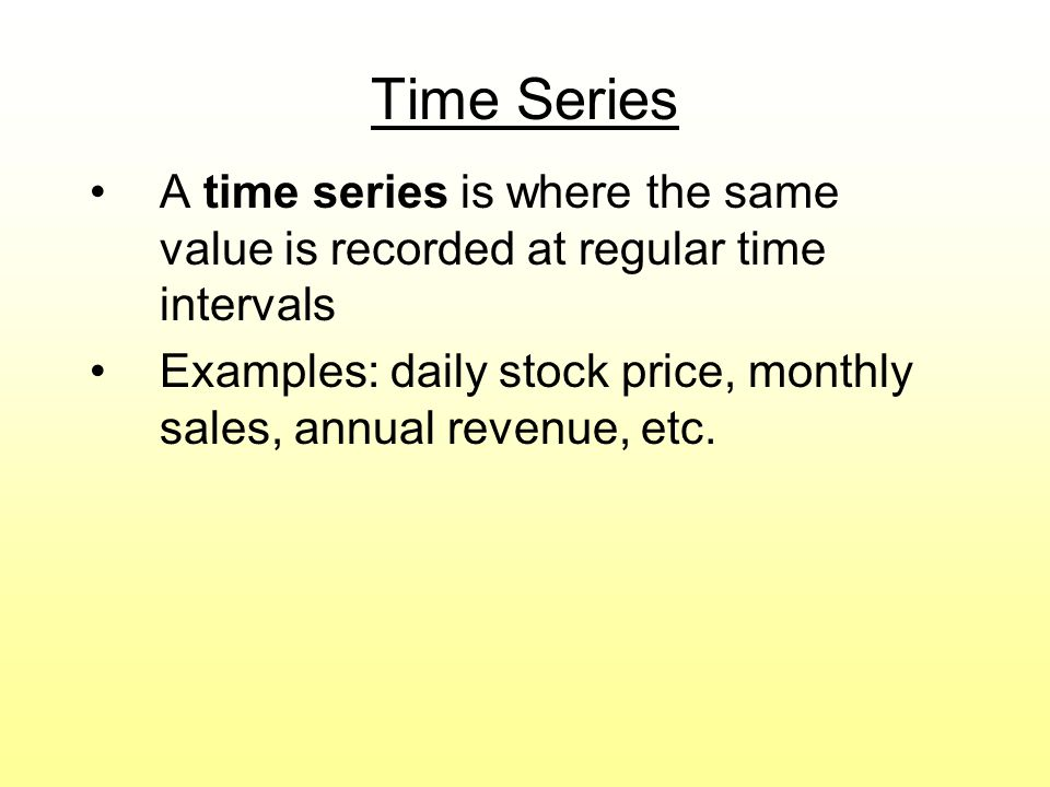 Time Series A time series is where the same value is recorded at regular time intervals.