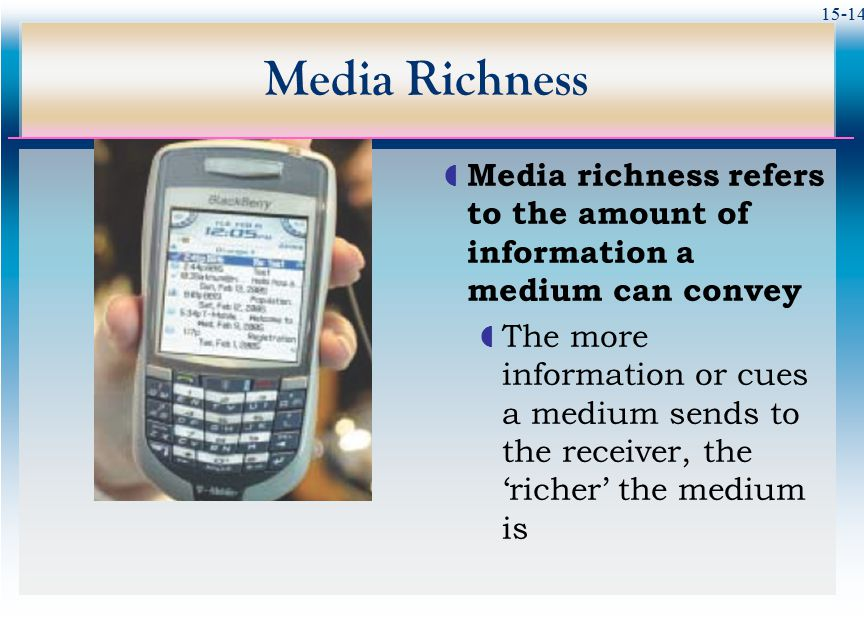 Media Richness Media richness refers to the amount of information a medium can convey.