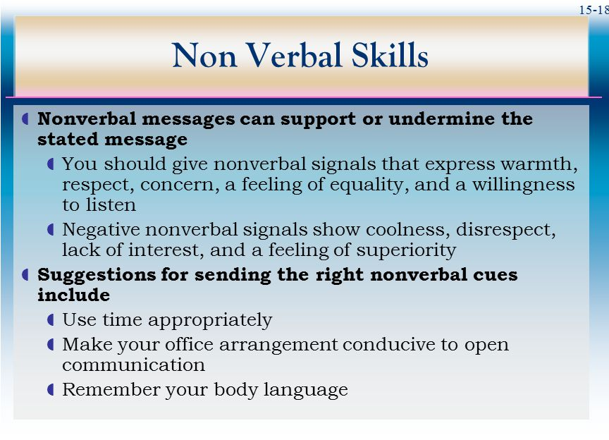 Non Verbal Skills Nonverbal messages can support or undermine the stated message.