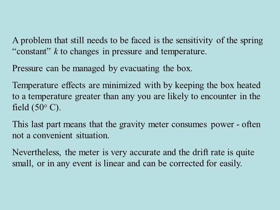 A problem that still needs to be faced is the sensitivity of the spring constant k to changes in pressure and temperature.
