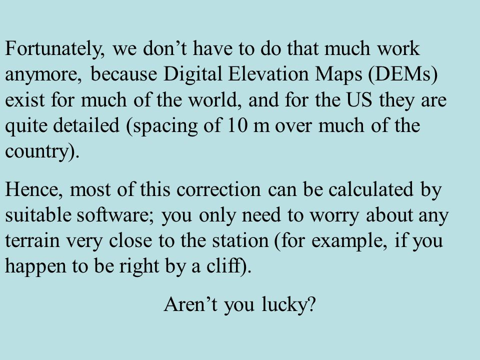 Fortunately, we don't have to do that much work anymore, because Digital Elevation Maps (DEMs) exist for much of the world, and for the US they are quite detailed (spacing of 10 m over much of the country).