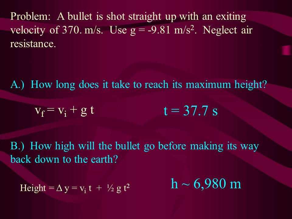 Problem: A bullet is shot straight up with an exiting velocity of 370