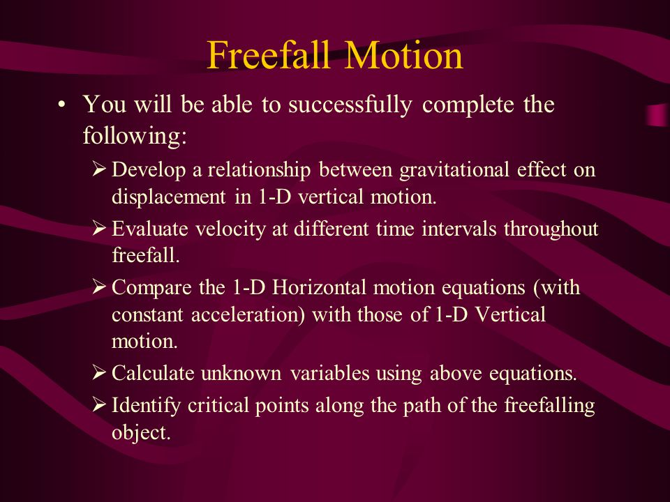 Freefall Motion You will be able to successfully complete the following: