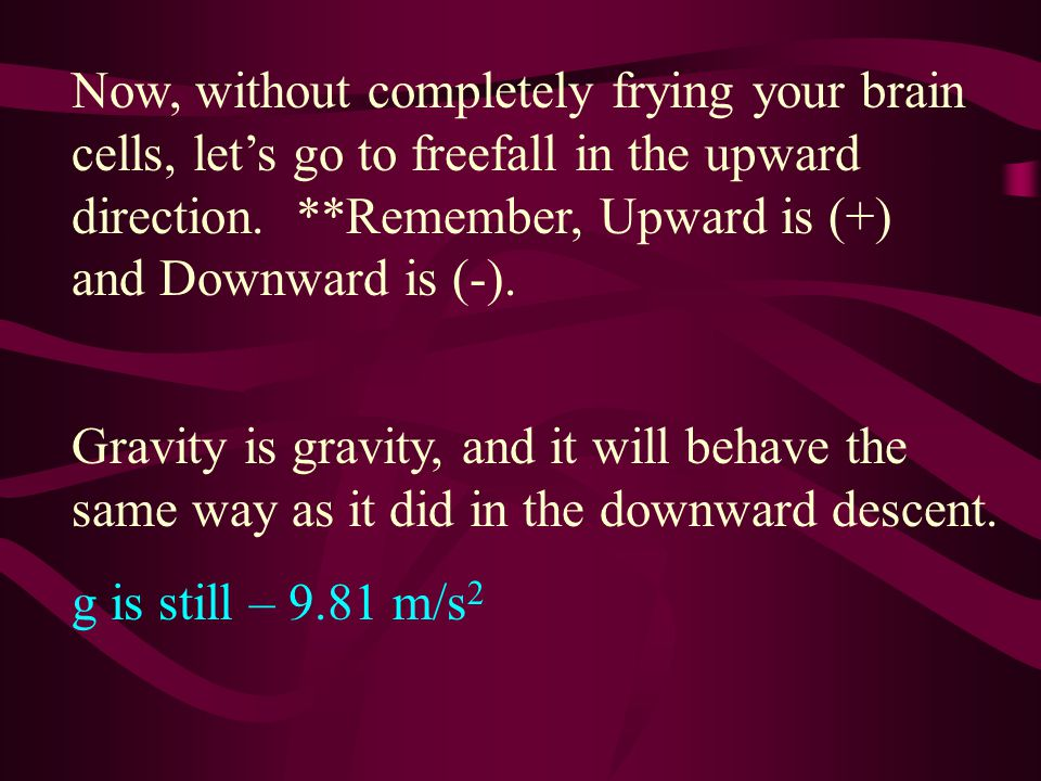 Now, without completely frying your brain cells, let's go to freefall in the upward direction. **Remember, Upward is (+) and Downward is (-).