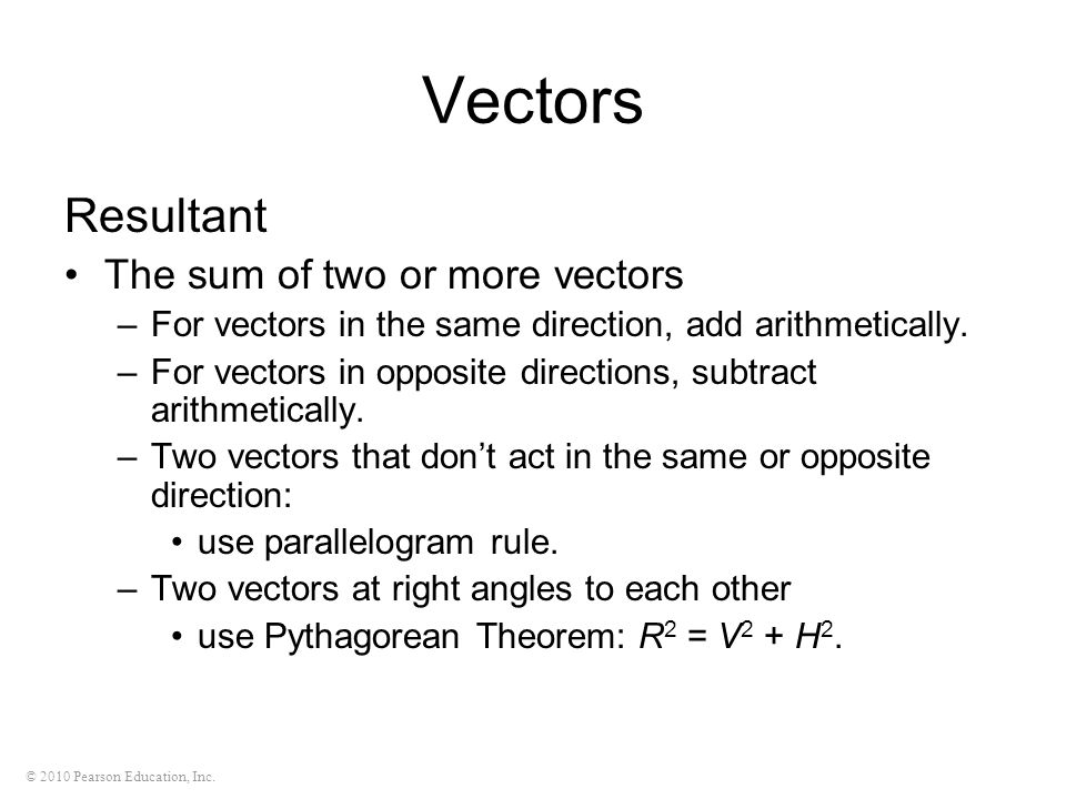 Vectors Resultant The sum of two or more vectors