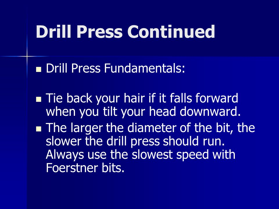 Drill Press Continued Drill Press Fundamentals:
