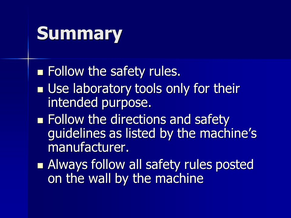 Summary Follow the safety rules.