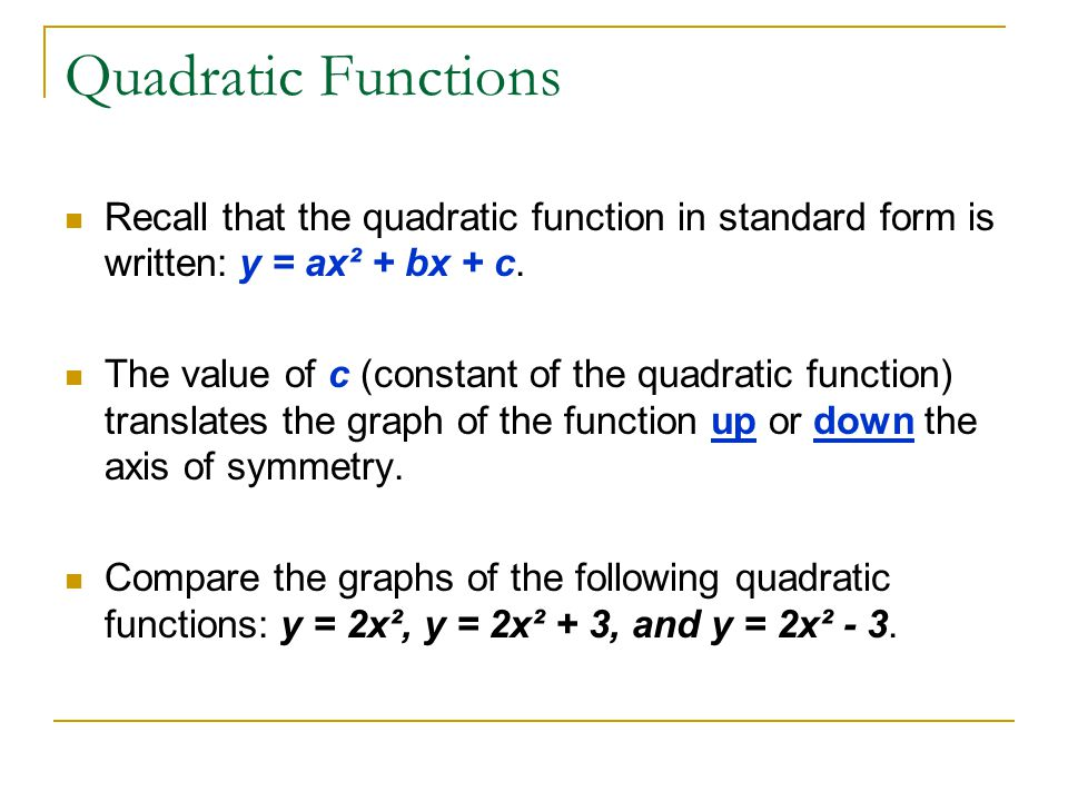 Quadratic Functions Recall that the quadratic function in standard form is written: y = ax² + bx + c.