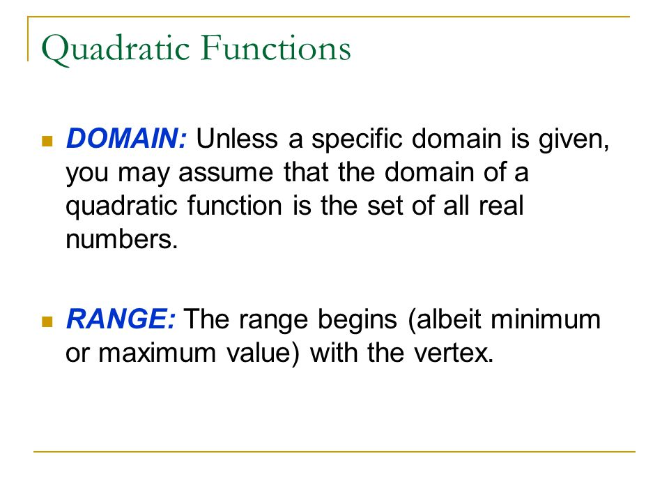 Quadratic Functions DOMAIN: Unless a specific domain is given, you may assume that the domain of a quadratic function is the set of all real numbers.