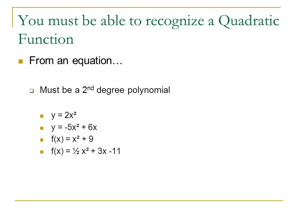 You must be able to recognize a Quadratic Function