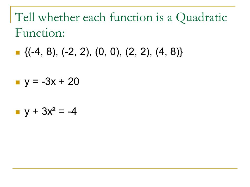 Tell whether each function is a Quadratic Function: