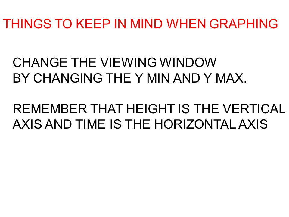 THINGS TO KEEP IN MIND WHEN GRAPHING